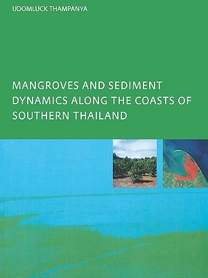 Mangroves and Sediment Dynamics Along the Coasts of Southern Thailand  by  U. Thampanya