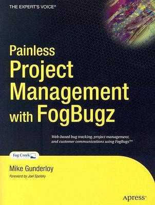 Painless Project Management with FogBugz  by  Mike Gunderloy