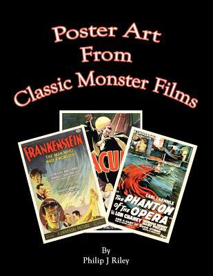 Poster Art from the Classic Monster Films  by  Philip J. Riley