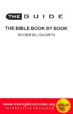 The Guide to the Bible Book  by  Book by Roger Ellsworth