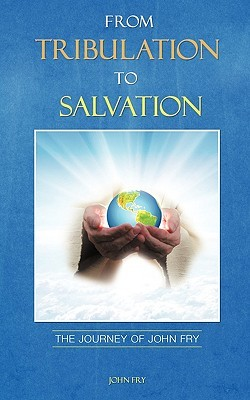 From Tribulation to Salvation  by  John    Fry