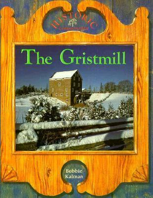 The Gristmill Bobbie Kalman