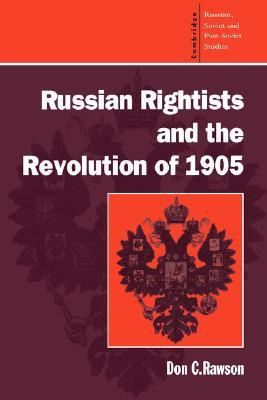 Russian Rightists and the Revolution of 1905  by  Donald C. Rawson