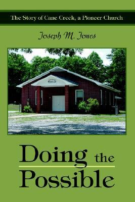 Doing the Possible: The Story of Cane Creek, a Pioneer Church  by  Joseph M Jones