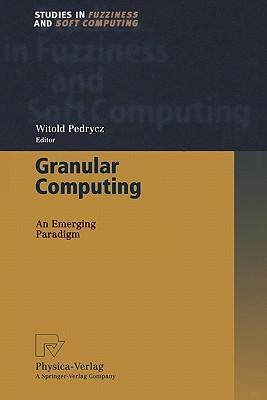 Granular Computing: An Emerging Paradigm Witold Pedrycz