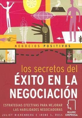 Los secretos del éxito en la negociación: Estrategias efectivas para mejorar las habilidades negociadoras  by  Juliet Nierenberg