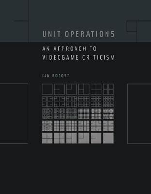 Unit Operations: An Approach to Videogame Criticism  by  Ian Bogost