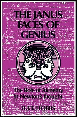 The Janus Faces of Genius: The Role of Alchemy in Newtons Thought Betty Jo Teeter Dobbs
