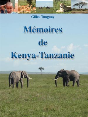 Memoires de Kenya-Tanzanie Gilles Tanguay