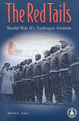 The Red Tails: World War IIs Tuskegee Airmen  by  Steven L. Jones