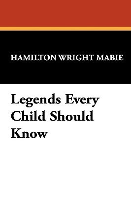 Legends Every Child Should Know Hamilton Wright Mabie