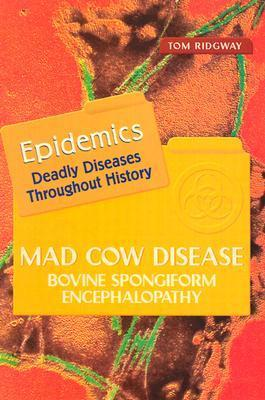 Mad Cow Disease: Bovine Spongiform Encephalopathy  by  Tom Ridgway