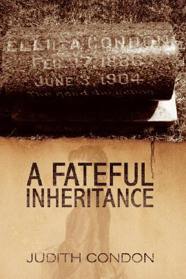 A Fateful Inheritance  by  Judith Condon