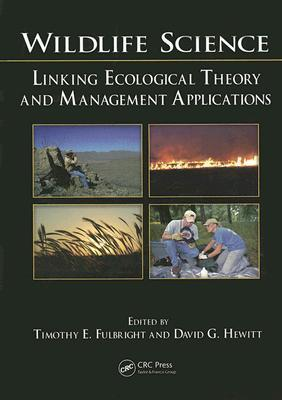 Wildlife Science: Linking Ecological Theory and Management Applications  by  Timothy E. Fulbright