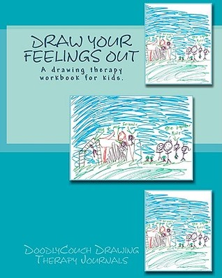 Draw Your Feelings Out: A Drawing Therapy Workbook.  by  Amy S. Morgan