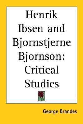 Henrik Ibsen and Bjornstjerne Bjornson: Critical Studies Georg Brandes