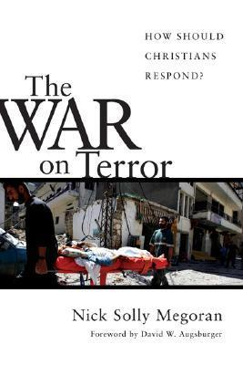 The War on Terror: How Should Christians Respond?  by  Nick Solly Megoran