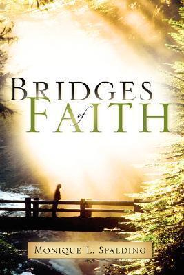 Bridges of Faith  by  Monique L. Spalding