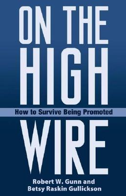 On the High Wire: How to Survive Being Promoted  by  Robert W. Gunn