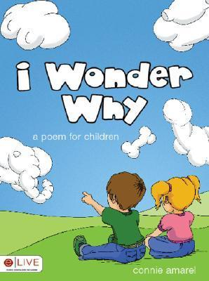 I Wonder Why: A Poem for Children  by  Connie Amarel
