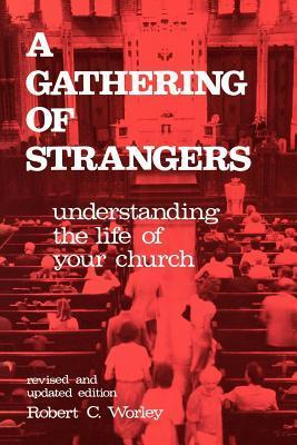 A Gathering Of Strangers: Understanding The Life Of Your Church  by  Robert C. Worley