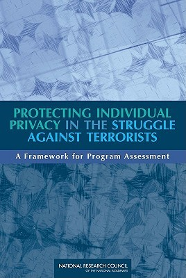 Protecting Individual Privacy in the Struggle Against Terrorists: A Framework for Program Assessment  by  National Academies Press