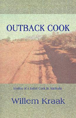 Outback Cook: Stories of a Safari Cook in Australia Willem Kraak
