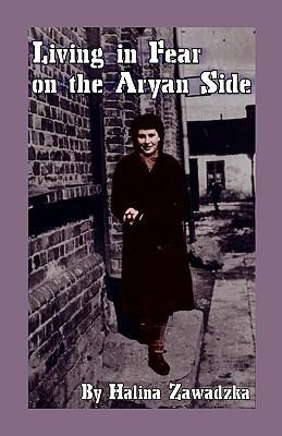 Living in Fear on the Aryan Side  by  Halina Zawadzka