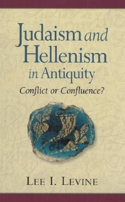 Judaism And Hellenism In Antiquity: Conflict Or Confluence?  by  Lee I. Levine