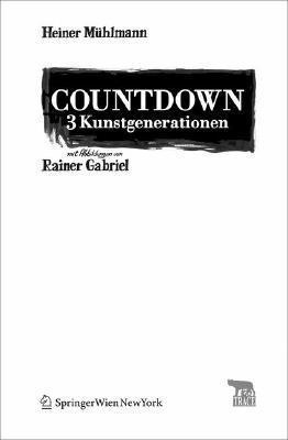 Countdown 3 Kunstgenerationen: Mit Abbildungen Von Rainer Gabriel Rainer Gabriel