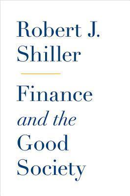 Finance and the Good Society Robert J. Shiller