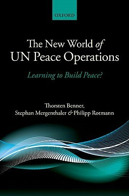 New World of Un Peace Operations: Learning to Build Peace?  by  Thorsten Benner