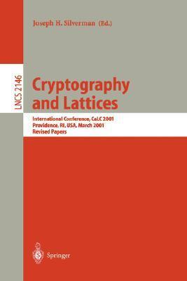 Cryptography and Lattices: International Conference, Calc 2001, Providence, Ri, USA, March 29-30, 2001. Revised Papers Joseph H. Silverman