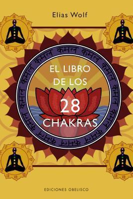 Libro de los 28 chakras, El (Coleccion Salud y Vida Natural)  by  Elias Wolf