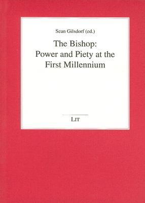 The Bishop: Power and Piety at the First Millennium Sean Gilsdorf