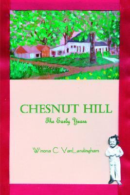 Chesnut Hill: The Early Years Winona C. VanLandingham