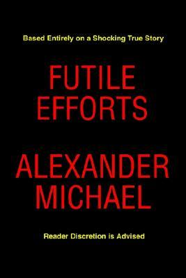 Futile Efforts Alexander Michael