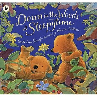 Down in the Woods at Sleepytime. Carole Lexa Schaefer Carole Lexa Schaefer
