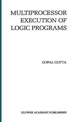 Multiprocessor Execution of Logic Programs  by  Gopal Gupta