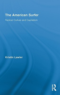 The American Surfer: Radical Culture and Capitalism Kristin Lawler