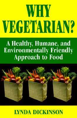 Why Vegetarian? a Healthy, Humane, and Environmentally Friendly Approach to Food  by  Lynda Dickinson
