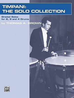 Timpani: The Solo Collection: Graded Works for 2, 3 and 4 Drums Thomas A.  Brown