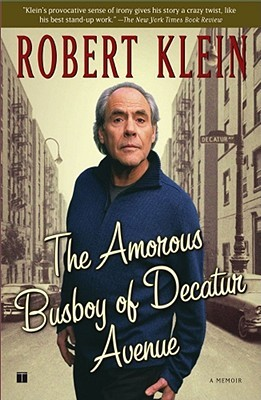 The Amorous Busboy of Decatur Avenue: A Child of the Fifties Looks Back Robert Klein