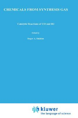 Chemicals from Synthesis Gas: Catalytic Reactions of Co and H2 Roger Arthur Sheldon