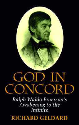 God in Concord: Ralph Waldo Emersons Awakening to the Infinite  by  Richard G. Geldard
