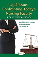 Legal Issues Confronting Todays Nursing Faculty: A Case Study Approach Mary Ellen Smith Glasgow