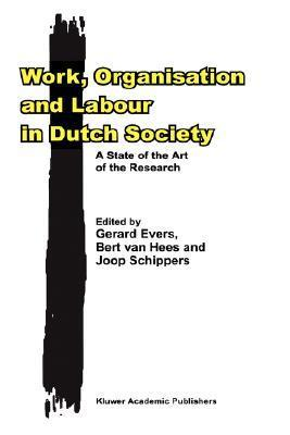 Work, Organisation and Labour in Dutch Society: A State of the Art of the Research  by  Gerard Evers