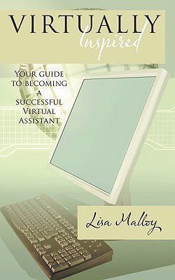 Virtually Inspired: Your Guide to Becoming a Successful Virtual Assistant  by  Lisa Malloy