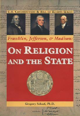 Franklin, Jefferson, and Madison: On Religion and the State  by  Gregory Schaaf