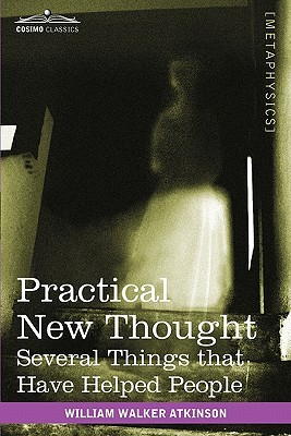 Practical New Thought: Several Things That Have Helped People  by  William W. Atkinson